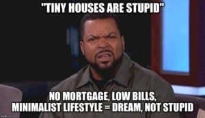 Read more about the article 'Tiny Houses are Stupid/Ridiculous'… Oh, Really?